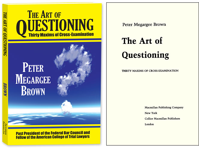 The Art of Questioning. Thirty Maxims of Cross Examination. PAPERBACK. Peter Megargee Brown.