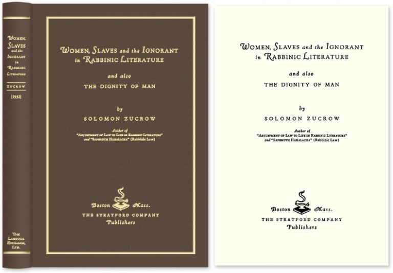 Women, Slaves and the Ignorant in Rabbinic Literature and also. Solomon Zucrow.