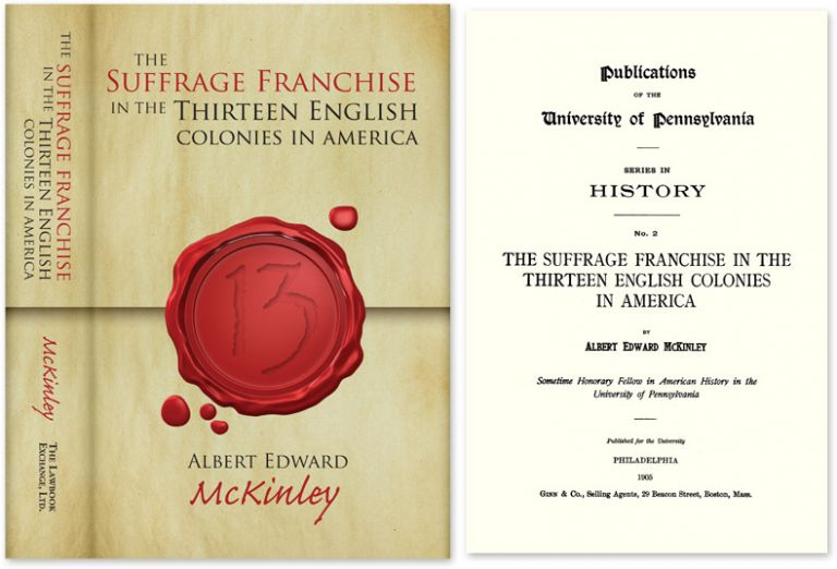 The Suffrage Franchise in the Thirteen English Colonies in America. Albert Edward McKinley.