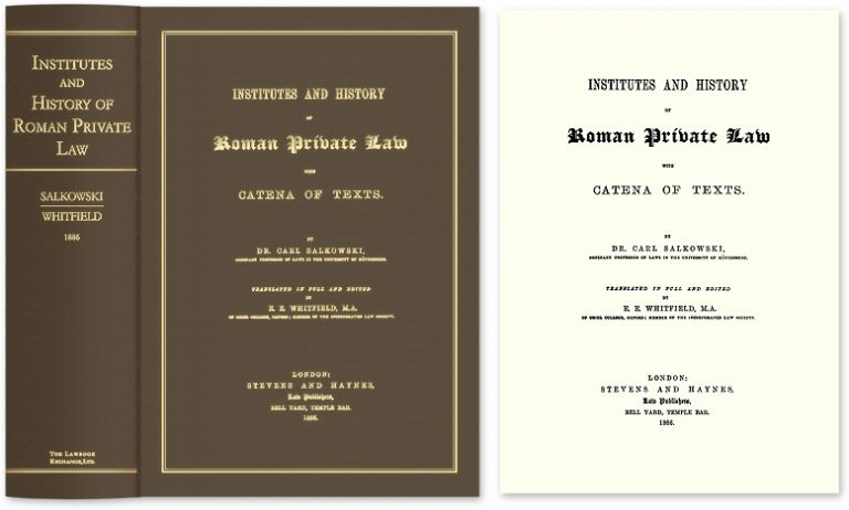 Institutes and History of Roman Private Law with Catena of Texts. Carl Salkowski, E E. Whitfield.