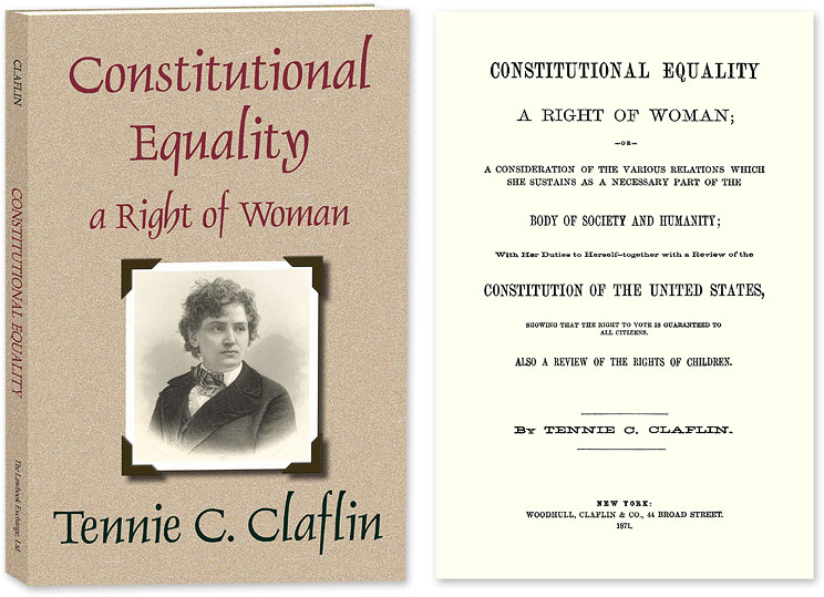 Constitutional Equality a Right of Woman; or A Consideration of the. Tennessee Claflin Cook, Lady.