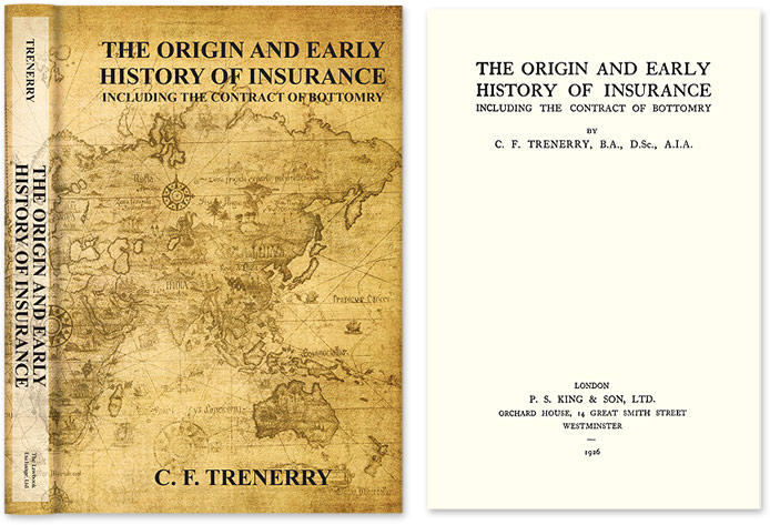 The Origin and Early History of Insurance Including The Contract. C. F. Trenerry, Ethel L. Gover Agnes S. Paul.