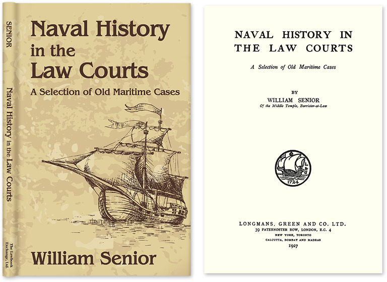 Naval History in the Law Courts. A Selection of Old Maritime Cases. William Senior.