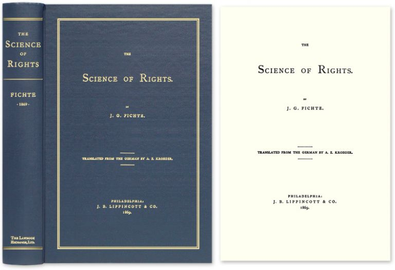 The Science of Rights. Johann Gottlieb Fichte, A. E. Kroeger, Trans.