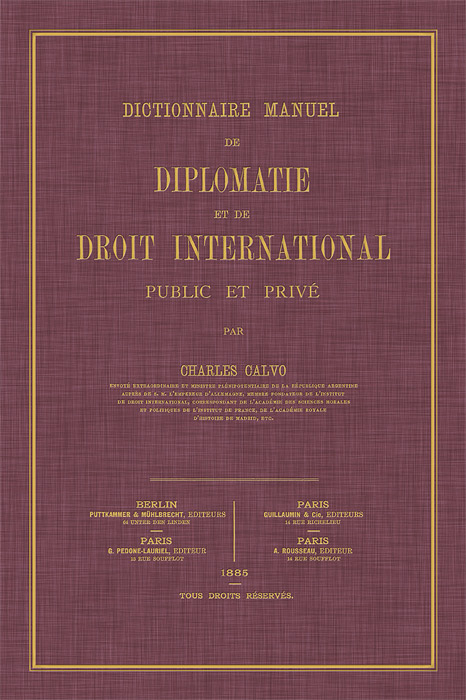 Dictionnaire Manuel de Diplomatie et de Droit International Public. Carlos Calvo.