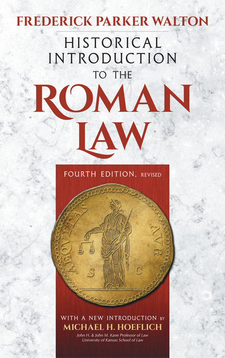 Historical Introduction to the Roman Law. 4th edition. Frederick Parker Walton, New Intro. M. Hoeflich.