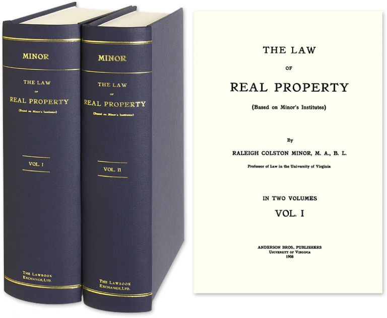 The Law of Real Property (based on Minor's Institutes). 1st ed. 1908. Raleigh C. Minor, John B. Minor.