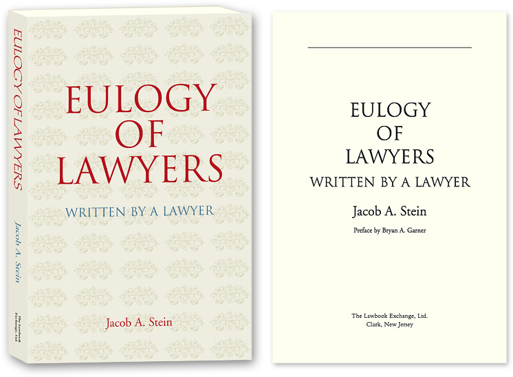 Eulogy of Lawyers: Written by a Lawyer. Jacob A. Stein.