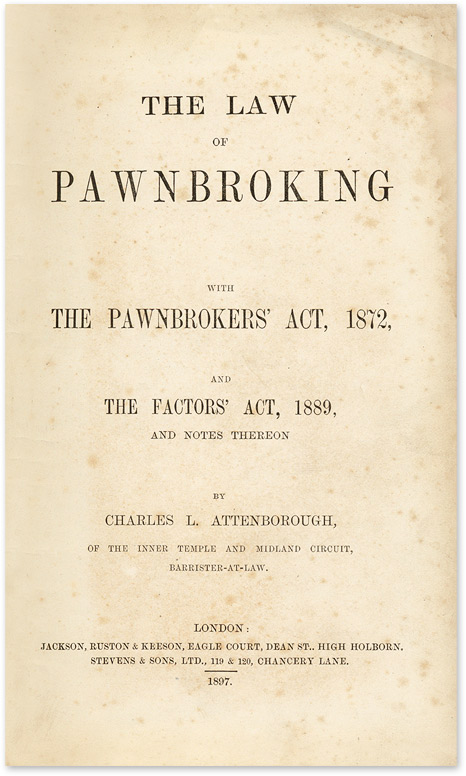 The Law of Pawnbroking: With the Pawnbrokers' Act, 1872. Charles L. Attenborough.