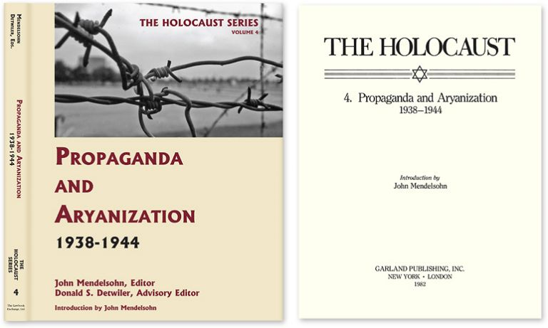 Holocaust Series Vol. 4: Propaganda and Aryanization, 1938-1944. John Mendelsohn, Donald S. Detwiler.