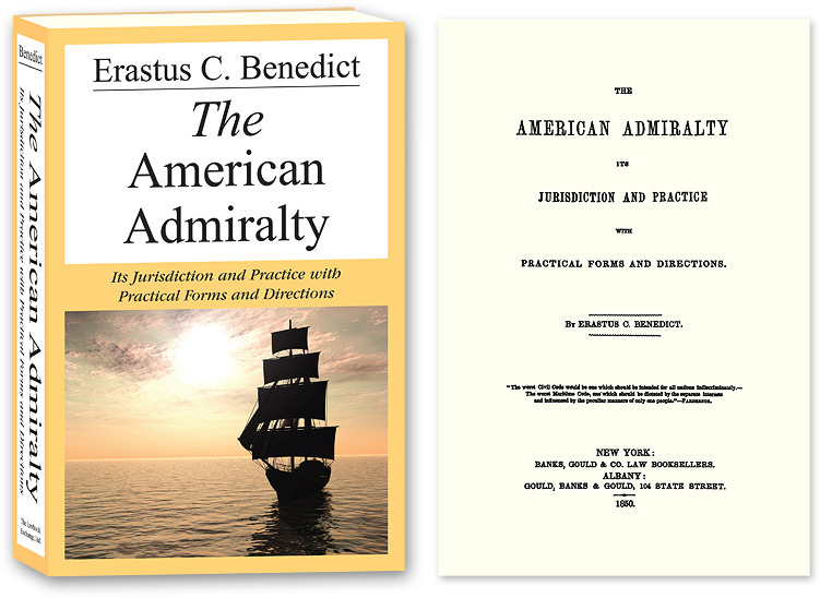 The American Admiralty: Its Jurisdiction and Practice with. Erastus C. Benedict.