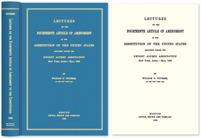 Lectures on the Fourteenth Article of Amendment to the Constitution. William D. Guthrie.