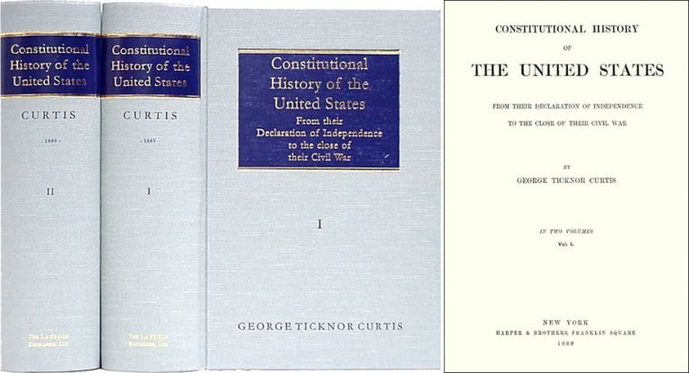 Constitutional History of the United States from Their Declaration. George Ticknor Curtis, Joseph C. Clayton.