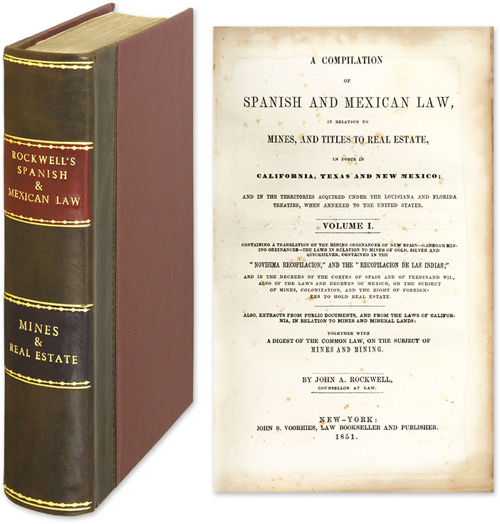 A Compilation of Spanish and Mexican Law, in Relation to Mines, And. John Arnold Rockwell.