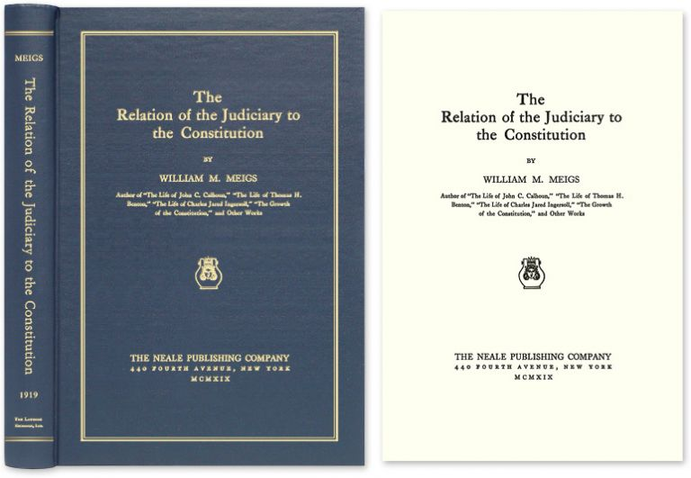 The Relation of the Judiciary to the Constitution. William M. Meigs.