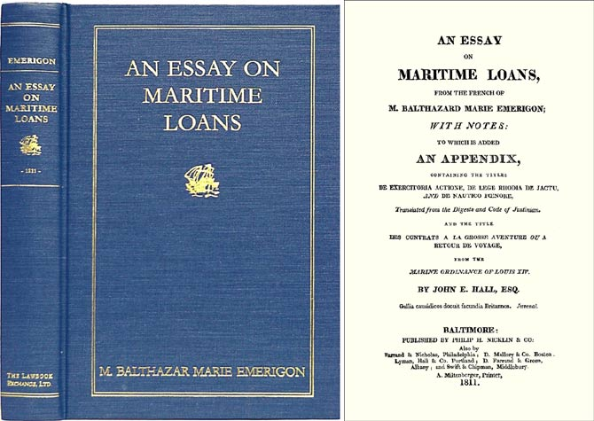 An Essay on Maritime Loans, From the French With Notes: To Which is. Balthazard-Marie Emerigon, John E. Hall, trans.