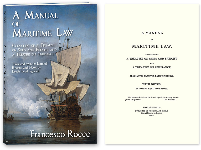 A Manual of Maritime Law, Consisting of a Treatise on Ships and. Francisco Rocco, Joseph Reed Ingersoll, Roccus.
