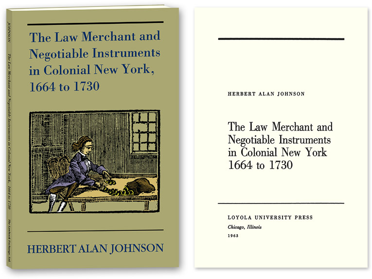 The Law Merchant and Negotiable Instruments in Colonial New York. Herbert Alan Johnson.