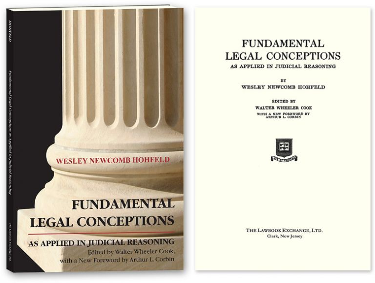 Fundamental Legal Conceptions as Applied in Judicial Reasoning...PB. Wesley Hohfeld, Walter Wheeler Cook, Arthur Cobin.