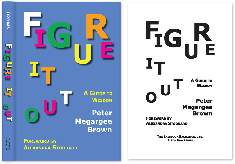 Figure It Out: A Guide to Wisdom. HARDCOVER WITH DUST JACKET. Peter Megargee Brown.