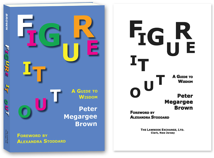 Figure It Out: A Guide to Wisdom. PAPERBACK. Peter Megargee Brown.