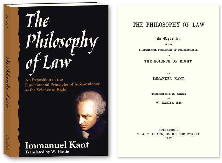 The Philosophy of Law: An Exposition of the Fundamental Principles. Immanuel. Trans from the Kant, W. Hastie.