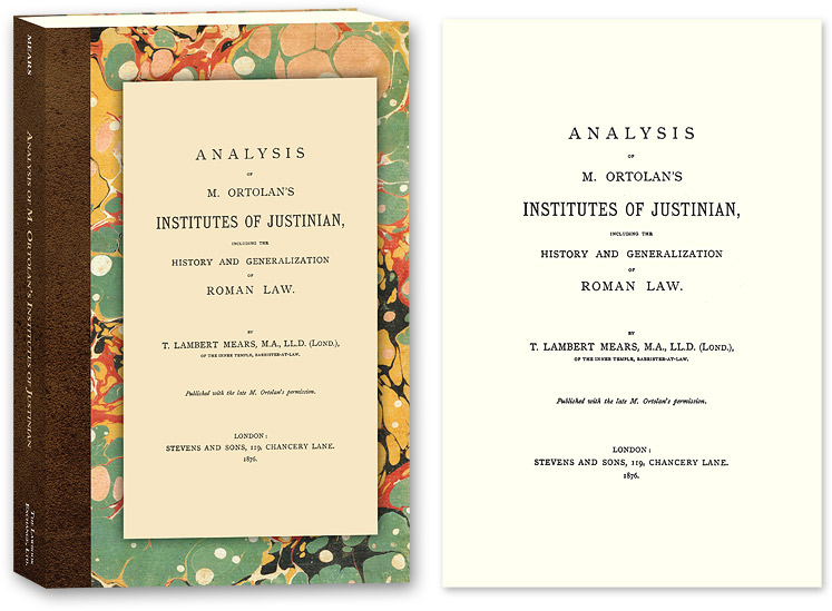 Analysis of M. Ortolan's Institutes of Justinian, Including the. T. Lambert Mears, J L. E. Ortolan.