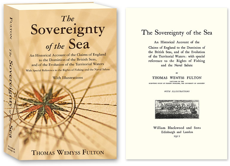 The Sovereignty of the Sea. An Historical Account of the Claims of. Thomas Wemyss Fulton.