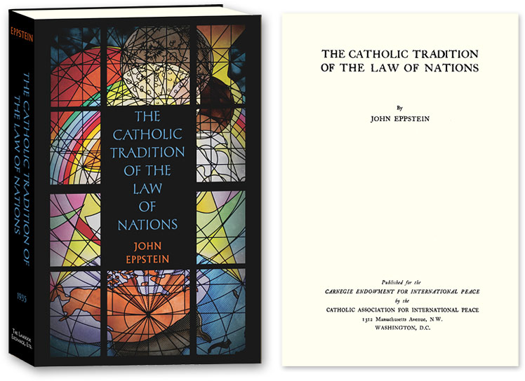 The Catholic Tradition of the Law of Nations. John Eppstein.