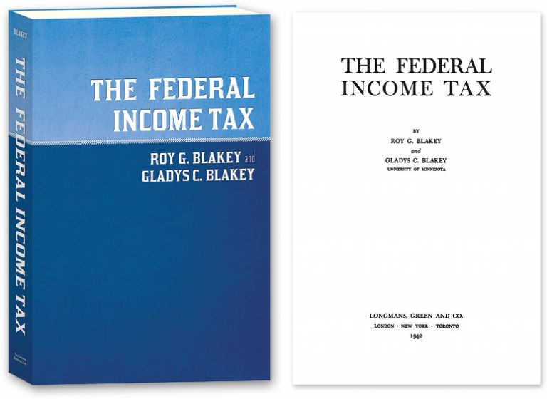 The Federal Income Tax. Roy G. Blakey, Gladys McAlpine Campbell Blakey.