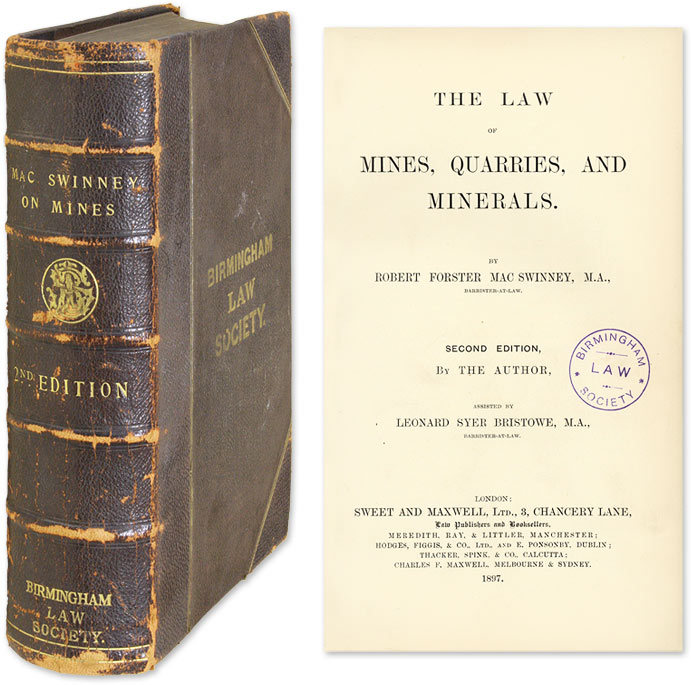 The Law of Mines, Quarries, And Minerals. Robert Forster MacSwinney, Leonard Syer Bristowe.