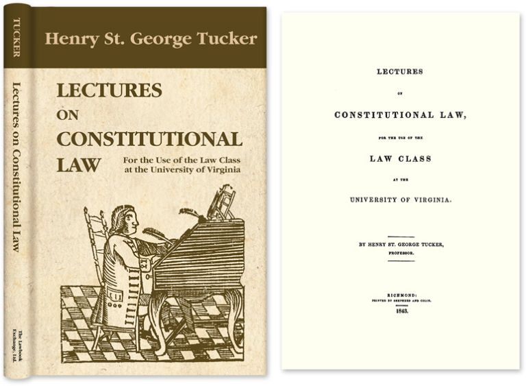 Lectures on Constitutional Law, for the Use of the Law Class. Henry St. George Tucker.