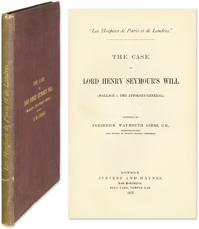 The Case of Lord Henry Seymour's Will. Wallace v. the Attorney-General. Trial, Richard Wallace, Frederick W., Gibbs.