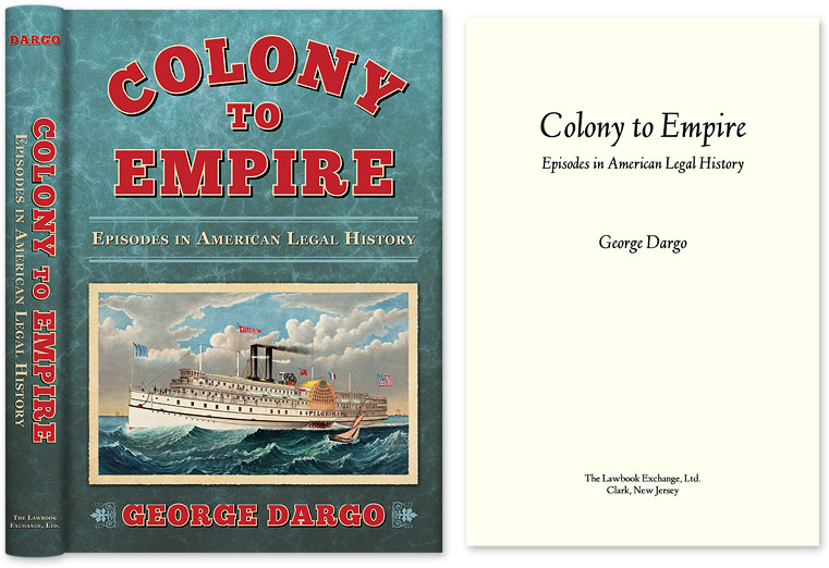 Colony to Empire: Episodes in American Legal History. George Dargo.