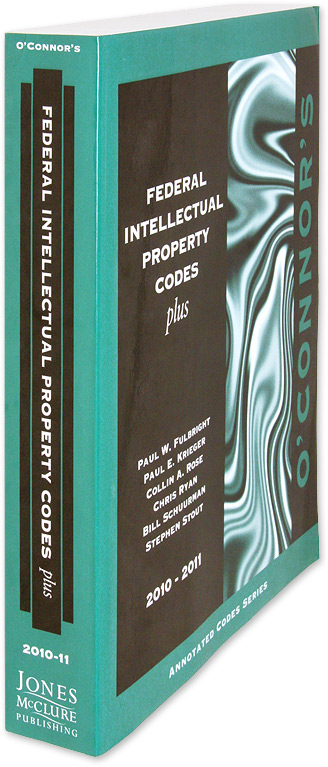 O'Connor's Federal Intellectual Property Codes Plus 2010-2011. Paul W. Fulbright, Paul E. Krieger et el.