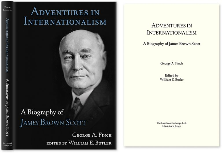 Adventures in Internationalism: A Biography of James Brown Scott. George A. Finch, William E. Butler.