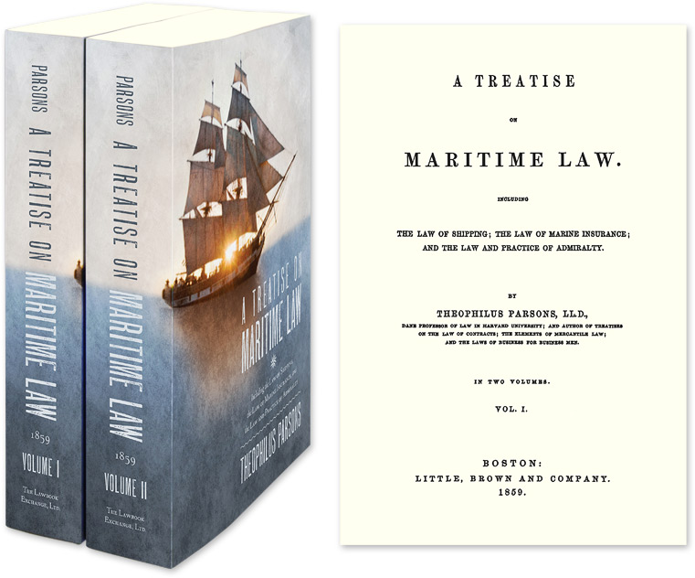 A Treatise on Maritime Law: Including the Law of Shipping, the Law. Theophilus Parsons.
