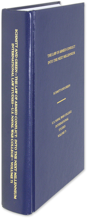 The Law of Armed Conflict: Into the Next Millennium 1998 Volume 71. Michael N. Schmitt, Leslie C. Green.