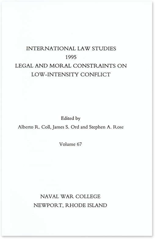 Legal and Moral Constraints on Low-Intensity Conflict. Alberto R. Coll, James S. Ord, Stephen A. Rose.