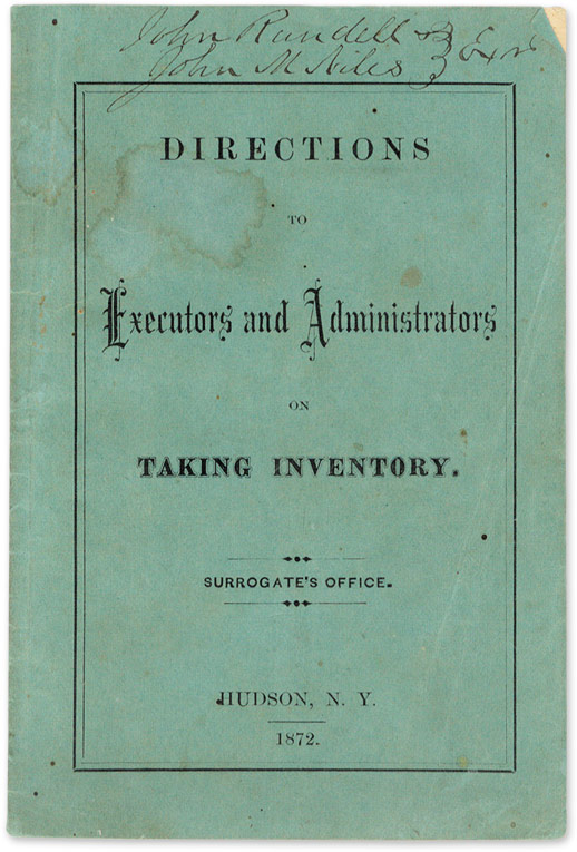 Directions to Executors and Administrators on Taking Inventory. Hudson Surrogate's Office, New York.