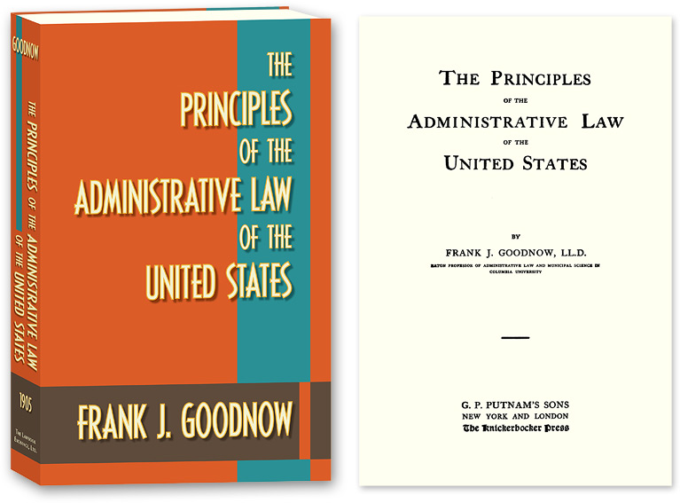 The Principles of the Administrative Law of the United States. Frank J. Goodnow.