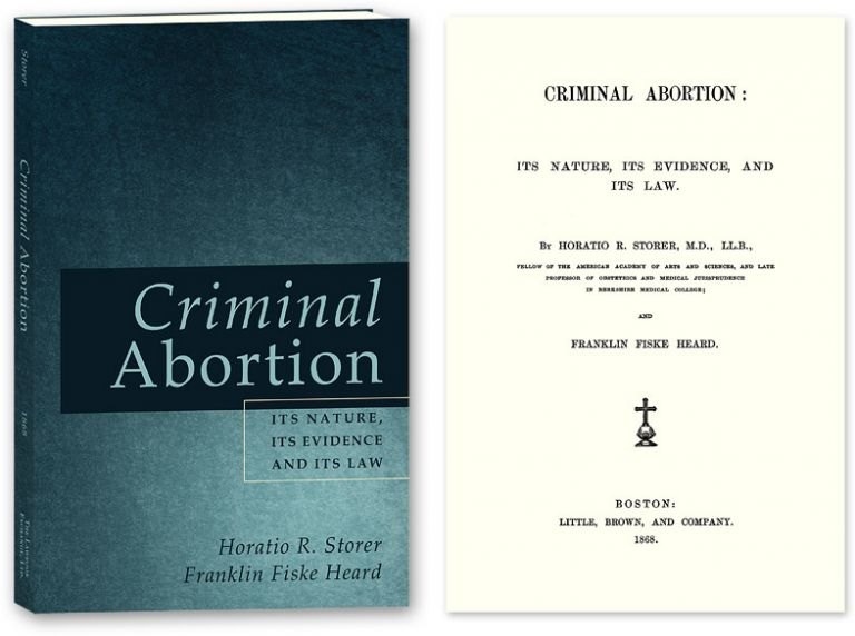 Criminal Abortion: Its Nature, Its Evidence, and Its Law. Horatio R. Storer, Franklin Fiske Heard.