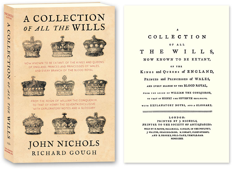 A Collection of all the Wills, Now Known to Be Extant, of the Kings. J. Nichols, Richard Gough.