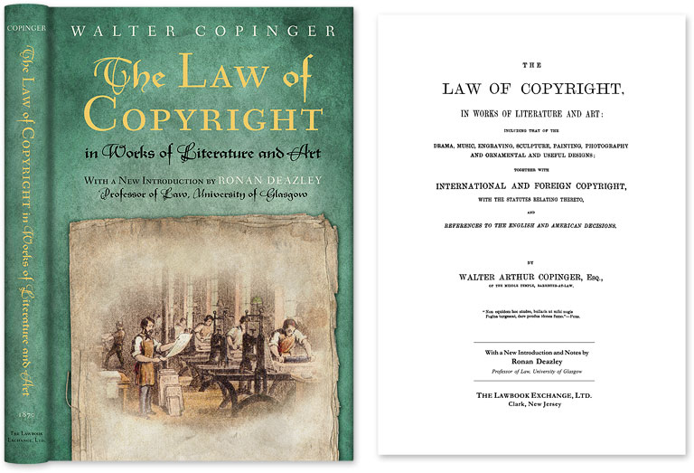 The Law of Copyright, In Works of Literature and Art; Including. Walter Copinger, Ronan Deazley, with New Intro.