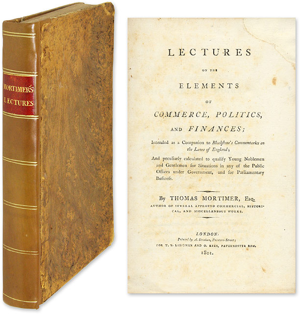 Lectures on the Elements of Commerce, Politics, and Finances. Thomas Mortimer, Sir William Blackstone.