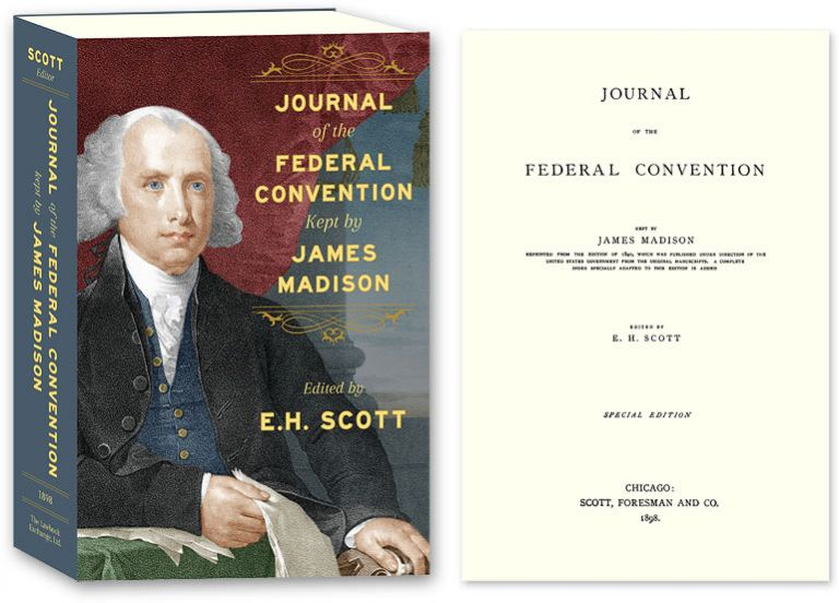Journal of the Federal Convention Kept by James Madison. Special Ed. James Madison, E H. Scott.
