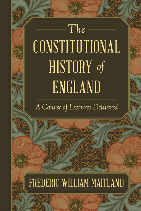 The Constitutional History of England. A Course of Lectures. Frederic William Maitland.