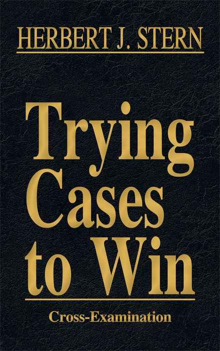 Cross-Examination. Vol. III of Trying Cases to Win. Herbert Stern.