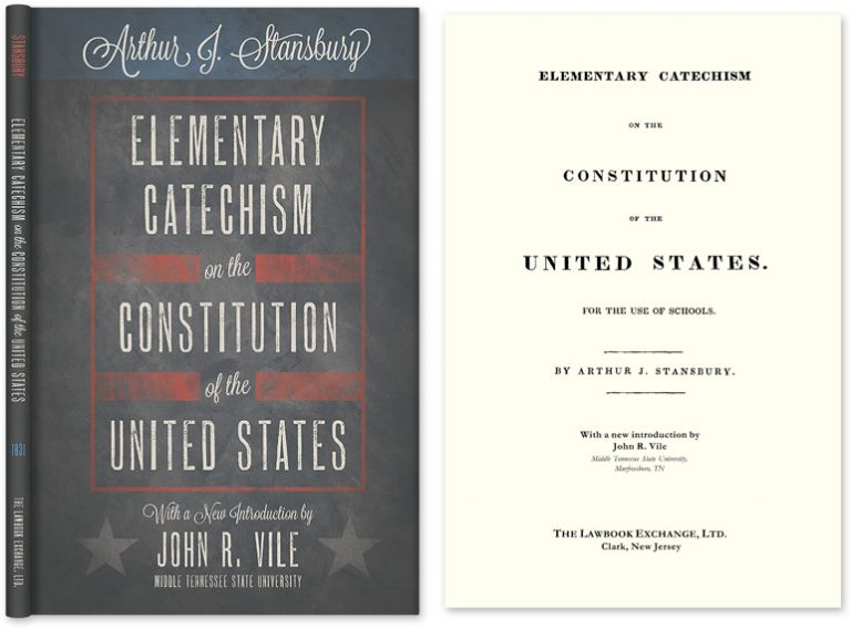 Elementary Catechism on the Constitution of the United States. For. Arthur J. Stansbury, John R. Vile, new intro.