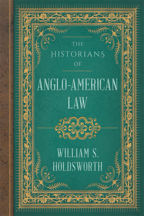 The Historians of Anglo-American Law. William S. Holdsworth.
